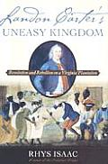 Landon Carter's Uneasy Kingdom: Rebellion and Revolution on a Virginia Plantation