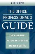 The Office Professional's Guide: The Essential Reference for the Modern Office