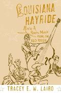 Louisiana Hayride: Radio and Roots of Music Along the Red River