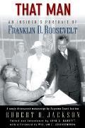 That Man An Insiders Portrait Of Franklin D Roosevelt