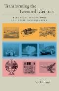 Transforming the Twentieth Century Technical Innovations & Their Consequences