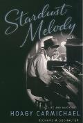 Stardust Melody The Life & Music of Hoagy Carmichael