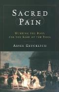 Sacred Pain Hurting the Body for the Sake of the Soul
