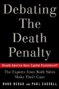 Debating the Death Penalty: Should America Have Capital Punishment? the Experts from Both Sides Make Their Best Case