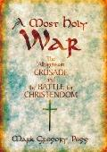Most Holy War The Albigensian Crusade & the Battle for Christendom