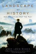The Landscape of History: How Historians Map the Past Cover