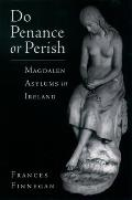 Do Penance or Perish Magdalen Asylums in Ireland