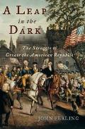 Leap in the Dark The Struggle to Create the American Republic