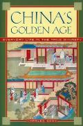 Chinas Golden Age Everyday Life in the Tang Dynasty