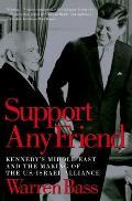 Support Any Friend : Kennedy's Middle East and the Making of the U.S.- Israel Alliance (03 Edition)