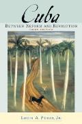 Cuba 3RD Edition Between Reform & Revolution