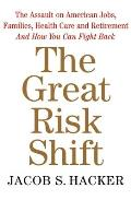 The Great Risk Shift: Why American Jobs, Families, Health Care and Retirement Aren't Secure -- and How We Can Fight Back