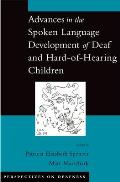 Advances in the Spoken-Language Development of Deaf and Hard-Of-Hearing Children (Perspectives on Deafness)