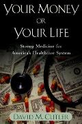 Your Money or Your Life Strong Medicine for Americas Health Care System