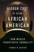 The Hidden Cost of Being African American: How Wealth Perpetuates Inequality Cover