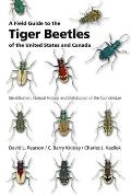 Field Guide to the Tiger Beetles of the United States & Canada Identification Natural History & Distribution of the Cicindelidae