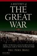 A History Of The Great War: World War One & The International Crisis Of The Early Twentieth Century by Eric Dorn Brose