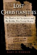 Lost Christianities : Battles for Scripture and the Faiths We Never Knew (03 Edition)