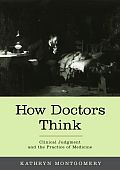 How Doctors Think Clinical Judgment & the Practice of Medicine