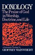 Doxology: The Praise of God in Worship, Doctrine and Life