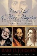Peter Paul & Mary Magdalene The Followers of Jesus in History & Legend
