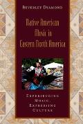 Native American Music in Eastern North America: Experiencing Music, Expressing Culture [With CD]
