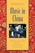 Music in China: Experiencing Music, Expressing Culture [With CD (Audio)]