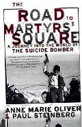 Road to Martyrs Square A Journey Into the World of the Suicide Bomber