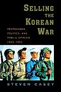 "Selling the Korean War: How the Truman Administration Sold America's First ""Limited"" War"