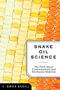 Snake Oil Science The Truth about Complementary & Alternative Medicine
