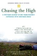 Chasing the High: a Firsthand Account of One Young Person's Experience With Substance Abuse (08 Edition)