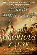 Glorious Cause The American Revolution 1763 1789