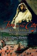 Fire in the City Savonarola & the Struggle for the Soul of Renaissance Florence