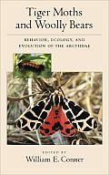 Tiger Moths and Woolly Bears: Behavior, Ecology, and Natural History of the Arctiidae