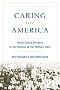 Caring for America Home Health Workers in the Shadow of the Welfare State