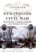 Intimate Strategies of the Civil War: Military Commanders and Their Wives