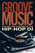 Groove Music: The Art and Culture of the Hip-Hop DJ Cover