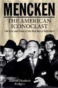 Mencken: The American Iconoclast: The Life and Times of the Bad Boys of Baltimore