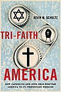 Tri-Faith America: How Catholics and Jews Held Postwar America to Its Protestant Promise Cover