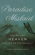 Paradise Mislaid: How We Lost Heaven and How We Can Regain It Cover