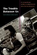 Trouble Between Us An Uneasy History of White & Black Women in the Feminist Movement