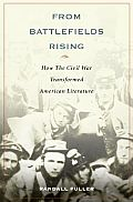 From Battlefields Rising: How the Civil War Transformed American Literature