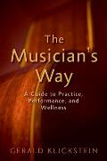 Musicians Way A Guide To Practice Performance & Wellness