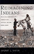 Reimagining Indians: Native Americans through Anglo Eyes, 1880-1940