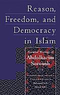 Reason, Freedom, and Democracy in Islam: Essential Writings of Abdolkarim Soroush: Essential Writings of Abdolkarim Soroush