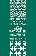 King Hussein and the Challenge of Arab Radicalism: Jordan, 1955-1967