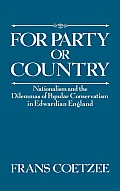 For Party or Country: Nationalism and the Dilemmas of Popular Conservatism in Edwardian England
