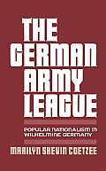 The German Army League: Popular Nationalism in Wilhelmine Germany Cover