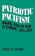 Patriotic Pacifism: Waging War on War in Europe, 1815-1914