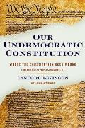 Our Undemocratic Constitution: Where the Constitution Goes Wrong (and How We the People Can Correct It)